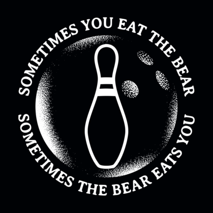 Sometimes You Eat The Bear